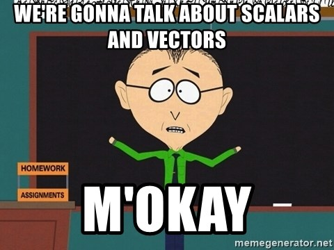 mr mackey mmkay - We're gonna talk about scalars and vectors M'okay