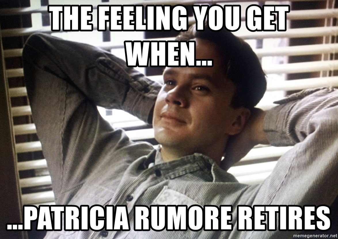 The Shawshank Redemption meme - The feeling you get when... ...Patricia Rumore retires