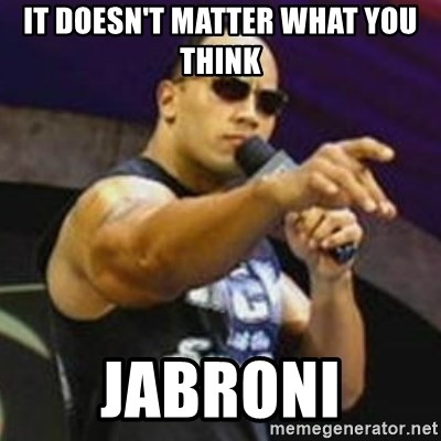 It Doesn T Matter What You Think Jabroni Dwayne The Rock