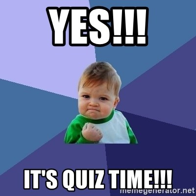 Success Kid - YES!!! It's Quiz Time!!!