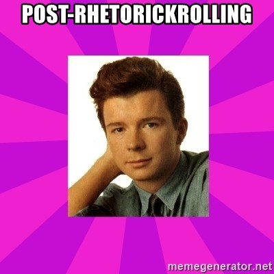 RIck Astley - Post-rhetorickrolling