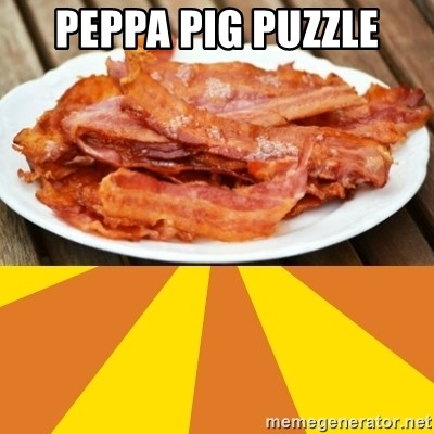 Peppa Pig Puzzle Bacon Meme Generator
