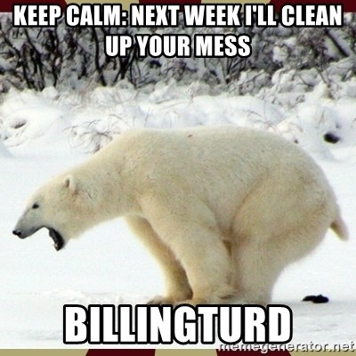 Keep Calm Next Week I Ll Clean Up Your Mess Billingturd Polar