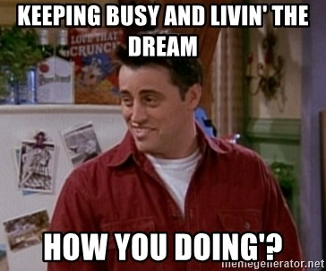 Keeping Busy And Livin The Dream How You Doing Joey How You