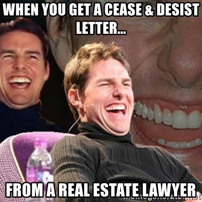 When You get a cease & desist letter    FROM A REAL ESTATE