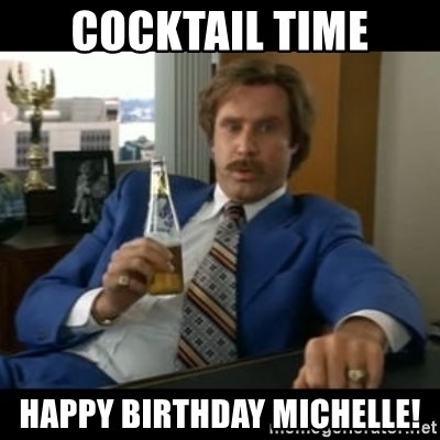 Cocktail Time Happy Birthday Michelle Anchorman2 Meme Generator