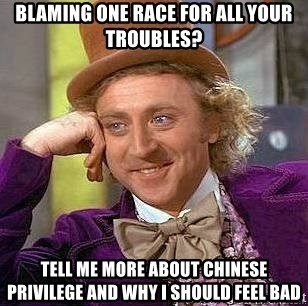 Willy Wonka - Blaming one race for all your troubles? Tell me more about Chinese privilege and why I should feel bad