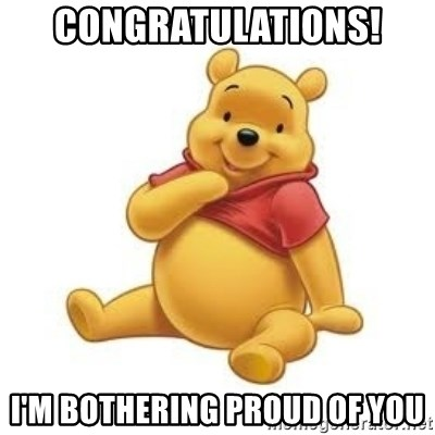 Winnie the Pooh - Congratulations! I'm bothering proud of you