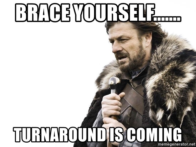 Brace Yourself Turnaround Is Coming