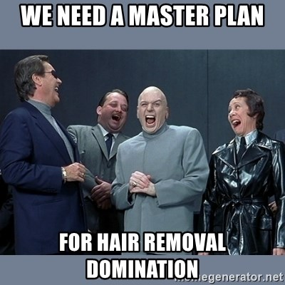 Dr. Evil and His Minions - WE NEED A MASTER PLAN FOR HAIR REMOVAL DOMINATION