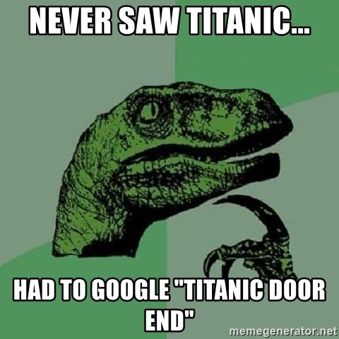 Had to Google  Titanic door end  - Philosoraptor  sc 1 st  Meme Generator & Never saw Titanic... Had to Google