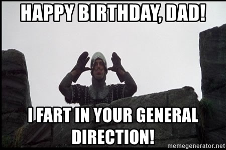 Happy Birthday Dad I Fart In Your General Direction Monty Python French Knight Taunt Meme Generator