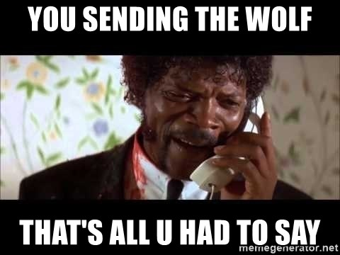 Pulp Fiction sending the Wolf - you Sending the wolf that's all u had to say