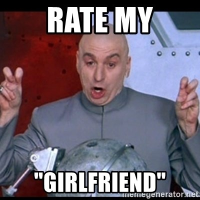 Dr Evil Quote Rate My Girlfriend
