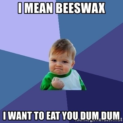 Success Kid - i mean beeswax i want to eat you dum dum