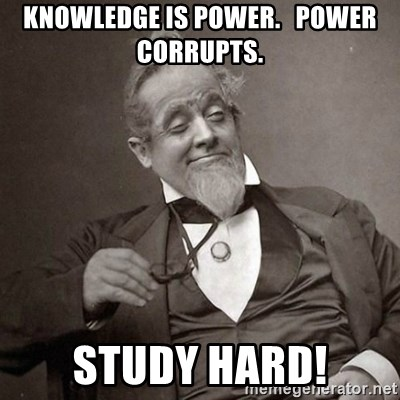Knowledge Is Power Power Corrupts Study Hard 1889 10 Guy