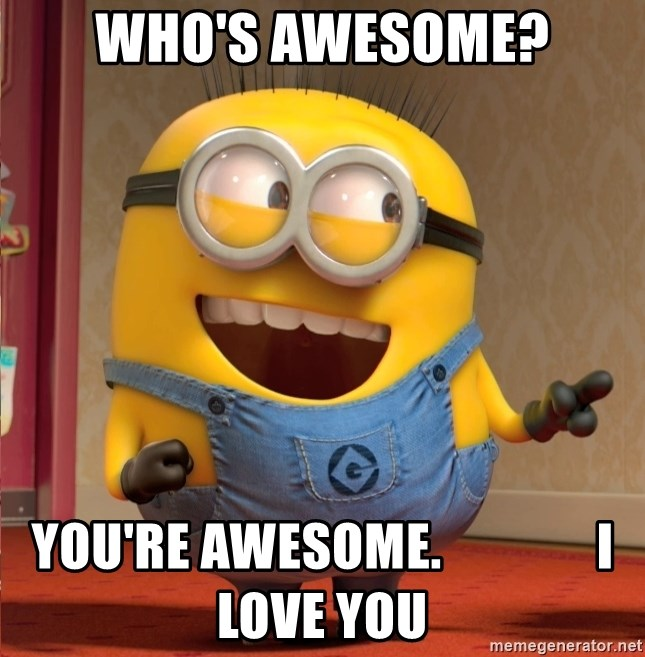 dave le minion - Who's Awesome? You're Awesome.               I love you