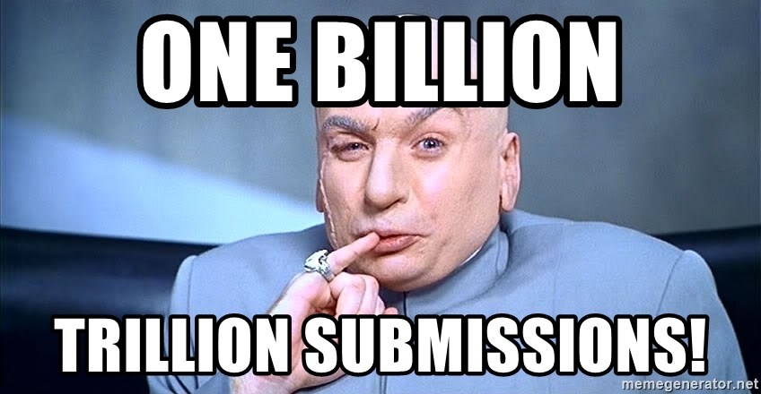 one billion trillion submissions! - Austin Powers One