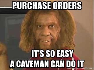 Purchase Orders It S So Easy A Caveman Can Do It Geico Caveman