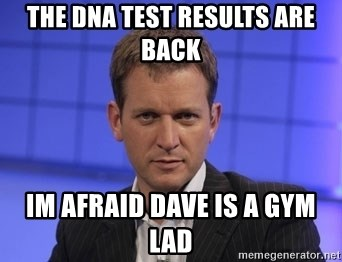 Jeremy Kyle - THE DNA TEST RESULTS ARE BACK IM AFRAID DAVE IS A GYM LAD