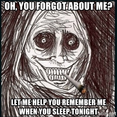 Good Guy Ghost  - Oh, you forgot about me? Let me help you remember me when you sleep tonight