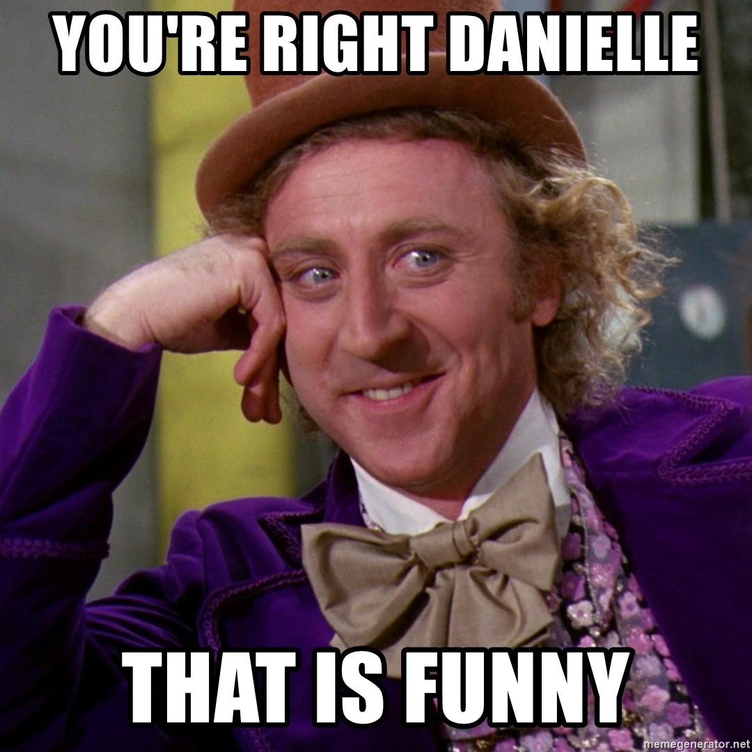63478261 you're right danielle that is funny willy wonka meme generator