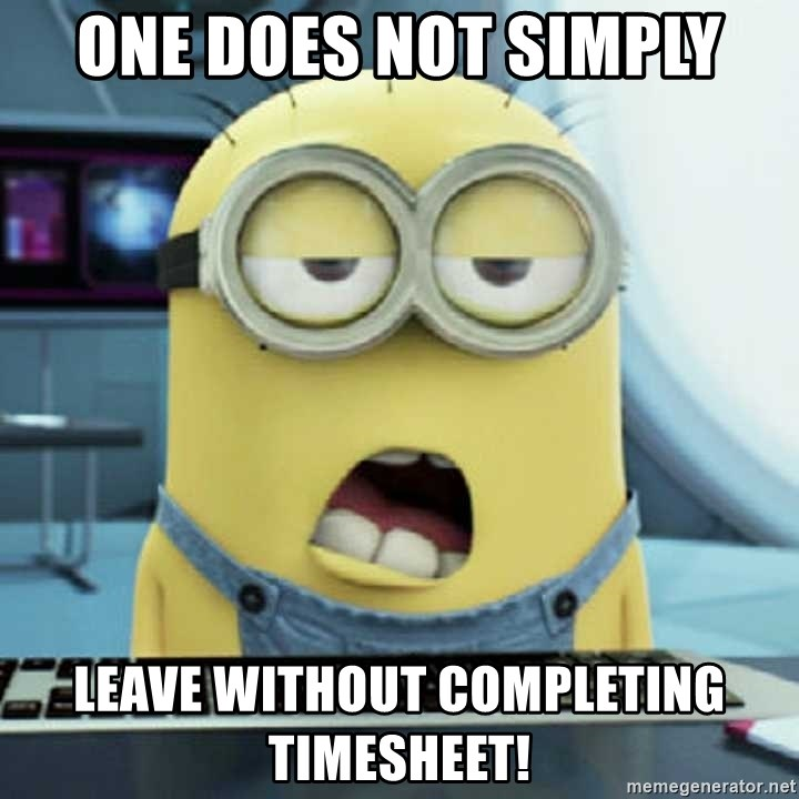 ONE DOES NOT SIMPLY Leave Without Completing Timesheet