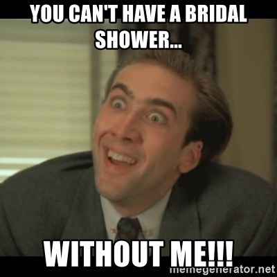 63506388 you can't have a bridal shower without me!!! nick cage meme,Meme Bridal
