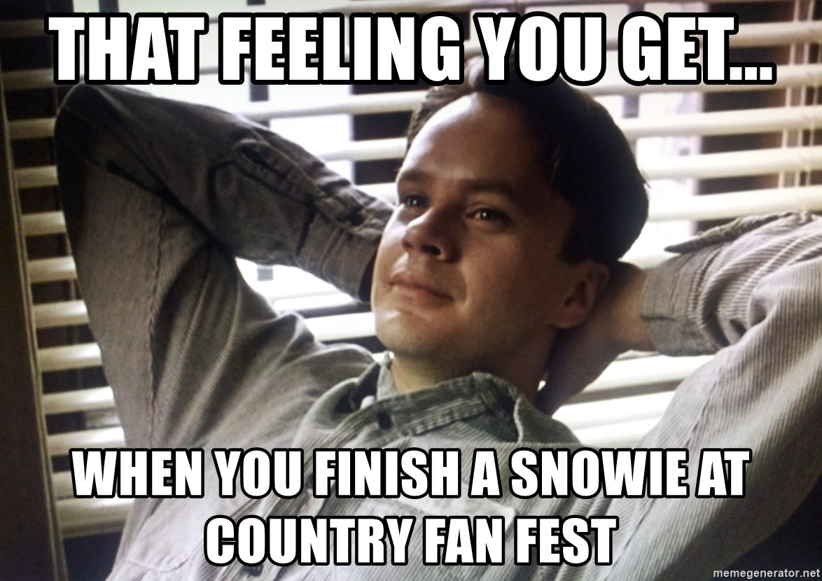 The Shawshank Redemption meme - That feeling you get... when you finish a Snowie at Country Fan fest