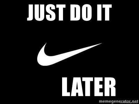 Nike swoosh - Just Do It          Later