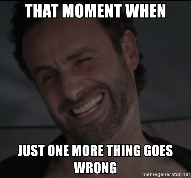 63550846 that moment when just one more thing goes wrong rick the walking