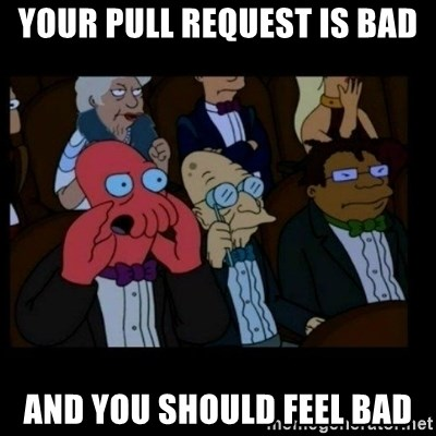 X is bad and you should feel bad - your pull request is bad and you should feel bad