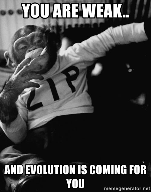 SMOKING MONKEY - you are weak.. and evolution is coming for you