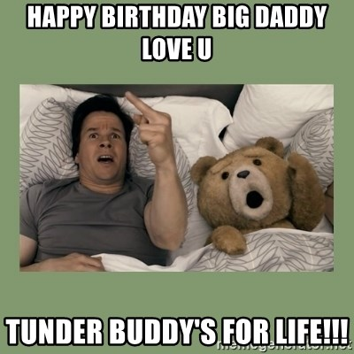 Happy Birthday Big Daddy Love U Tunder Buddy S For Life