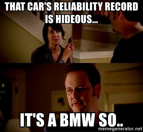 jake from state farm meme - That car's reliability record is hideous... It's a BMW so..
