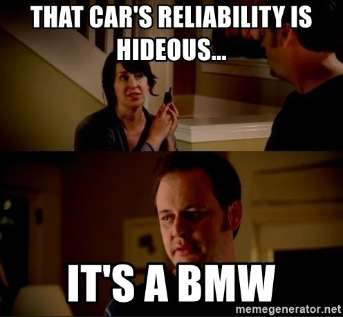 jake from state farm meme - That car's reliability is hideous... It's a BMW