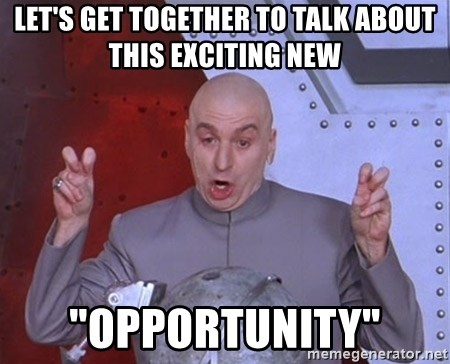 "Let's Get Together To Talk About This Exciting New ""Opportunity"" - Dr. Evil  Air Quotes 