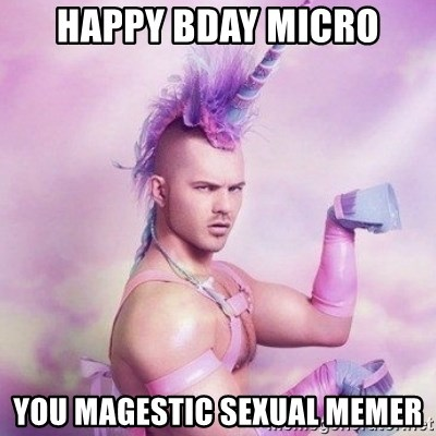 Unicorn man  - happy bday micro you magestic sexual memer