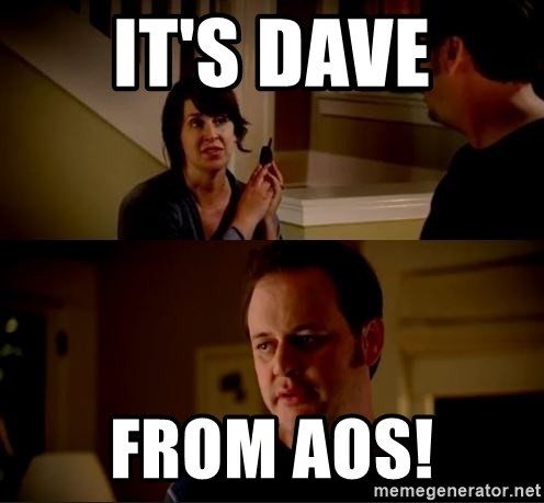 jake from state farm meme - It's Dave From AOS!