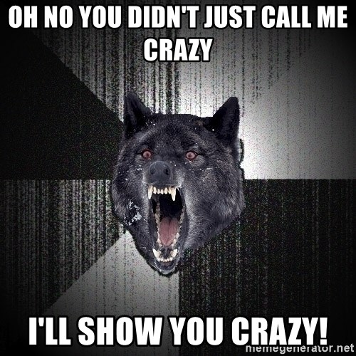 Insanity Wolf - Oh no you didn't just call me crazy I'll show you crazy!