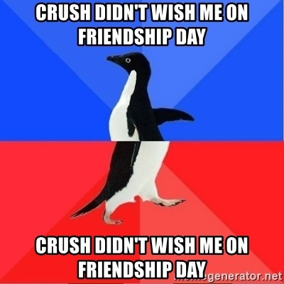 Crush Didn T Wish Me On Friendship Day Crush Didn T Wish Me On