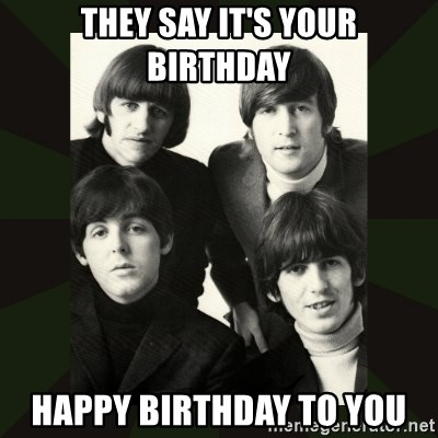 beatles - They say it's your birthday Happy birthday to you