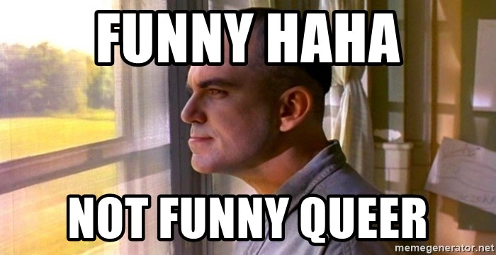 Haha Not Funny Meme : Funny haha not funny queer sling blade meme generator