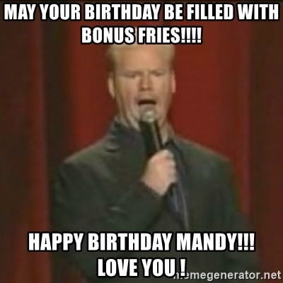 may your birthday be filled with bonus fries happy birthday mandy love you may your birthday be filled with bonus fries!!!! happy birthday