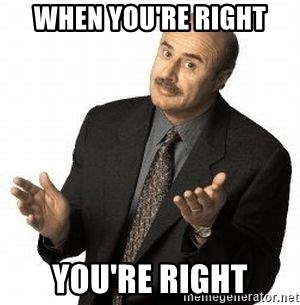 when you re right you re right dr phil meme generator