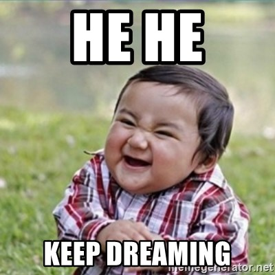 He He Keep Dreaming Evil Plan Kid Meme Generator
