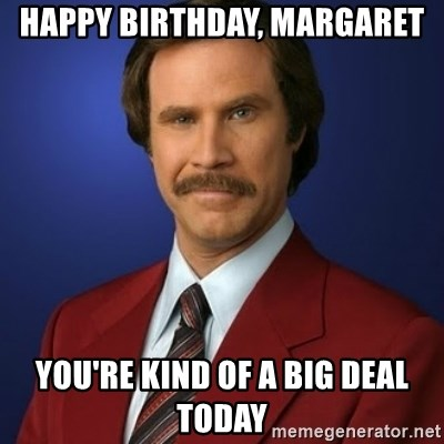 63901552 happy birthday, margaret you're kind of a big deal today anchorman