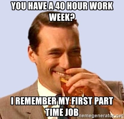 Don Draper Laughing - YOU HAVE A 40 HOUR WORK WEEK? i REMEMBER MY FIRST PART TIME JOB
