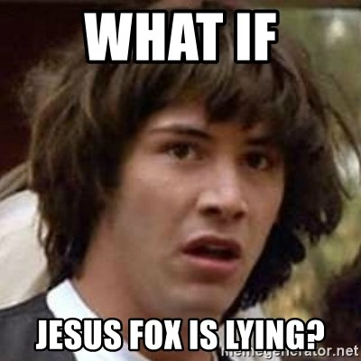 Conspiracy Guy - What if Jesus Fox is lying?