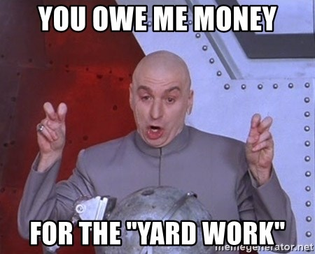 You Owe Me Money For The Yard Work Dr Evil Air Quotes Meme